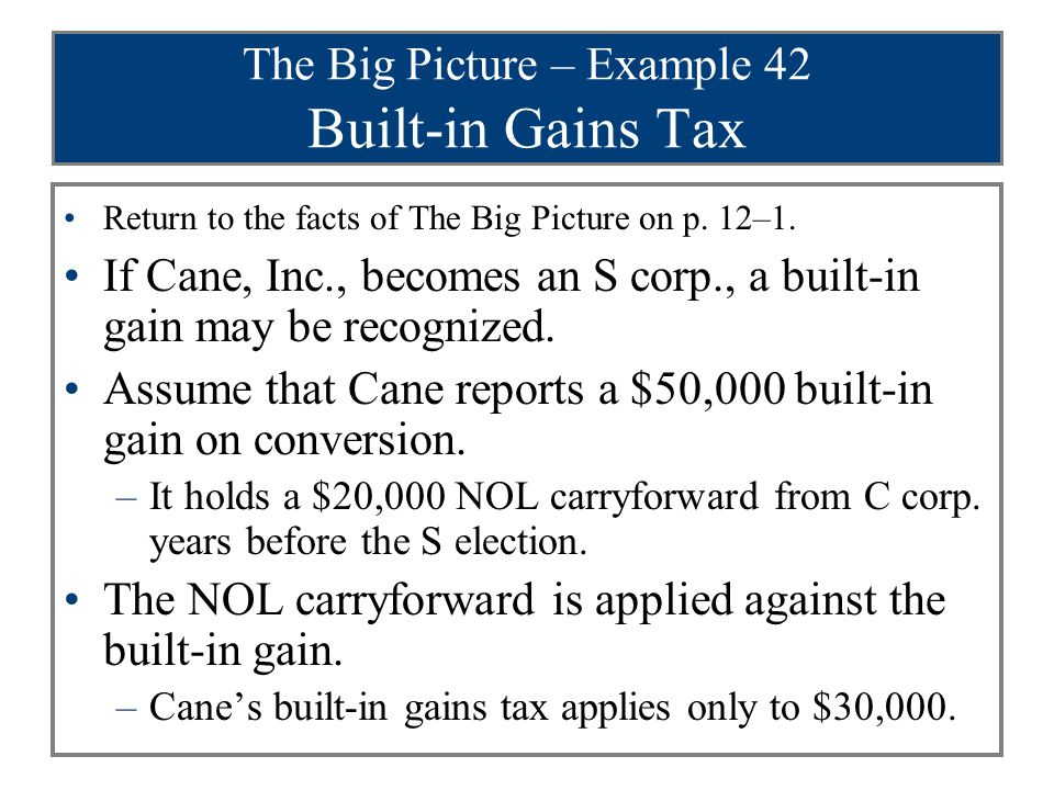 The Big Picture – Example 42 Built-in Gains Tax Return to the facts of The Big Picture on p.