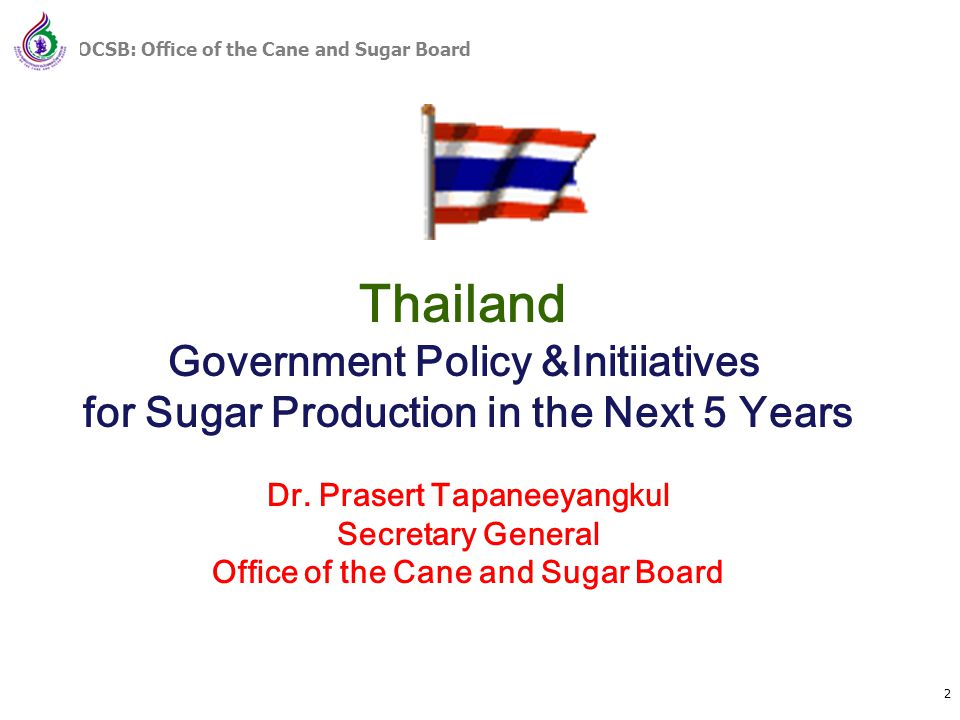 Thailand Government Policy &Initiiatives for Sugar Production in the Next 5 Years Dr.