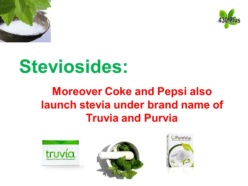 Steviosides: Moreover Coke and Pepsi also launch stevia under brand name of Truvia and Purvia