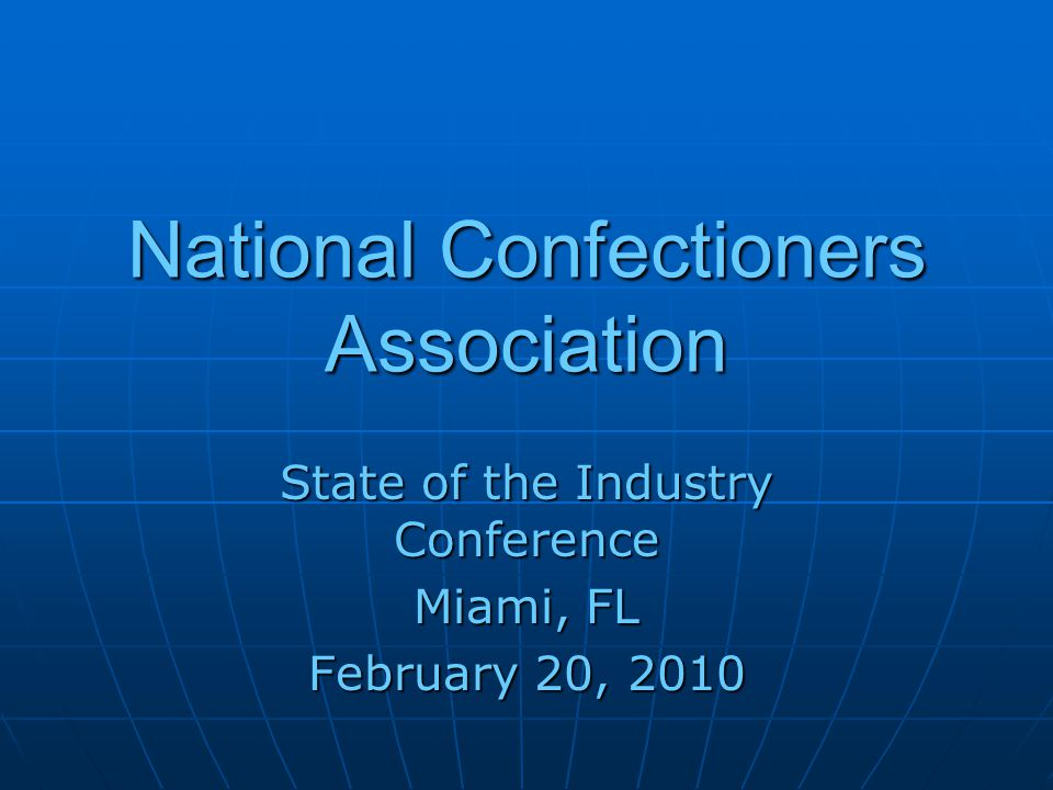 National Confectioners Association State of the Industry Conference Miami, FL February 20, 2010