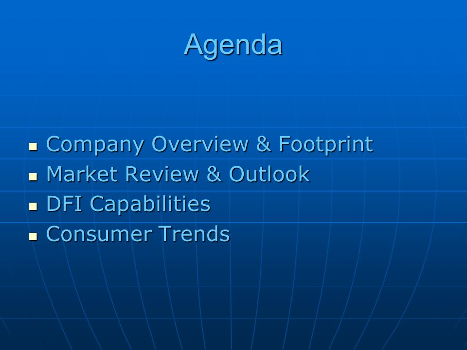 Agenda Company Overview & Footprint Company Overview & Footprint Market Review & Outlook Market Review & Outlook DFI Capabilities DFI Capabilities Consumer Trends Consumer Trends