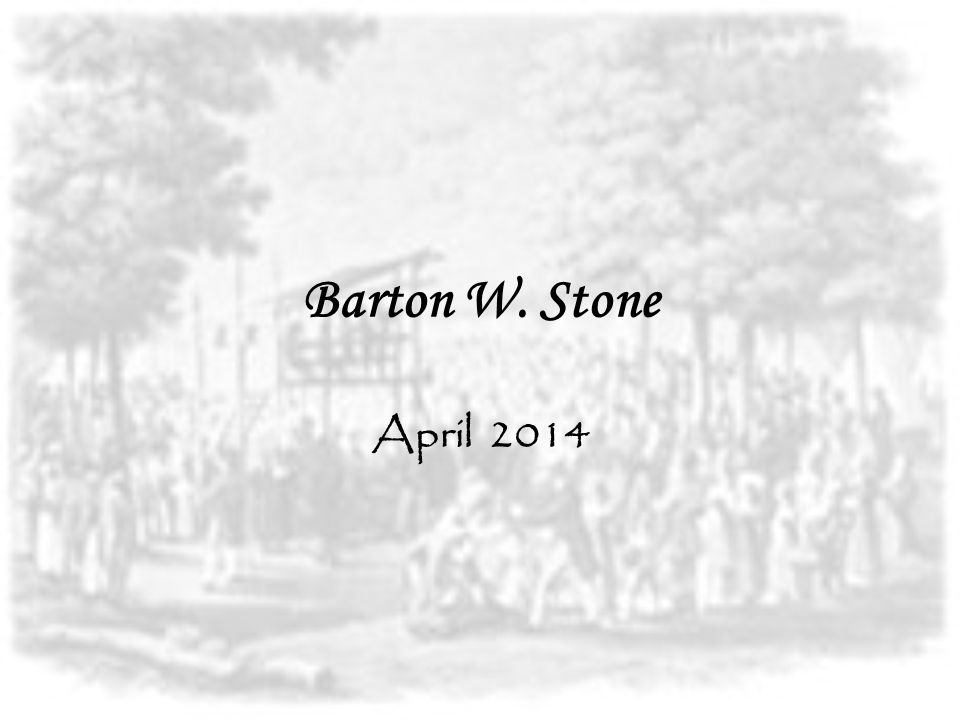 Barton W. Stone April 2014