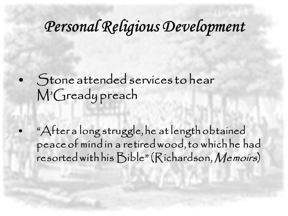 """Personal Religious Development Stone attended services to hear M'Gready preach """"After a long struggle, he at length obtained peace of mind in a retire"""