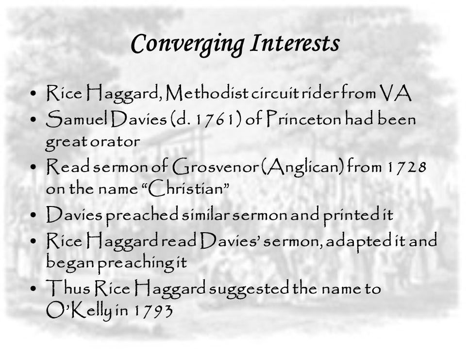 Converging Interests Rice Haggard, Methodist circuit rider from VA Samuel Davies (d. 1761) of Princeton had been great orator Read sermon of Grosvenor