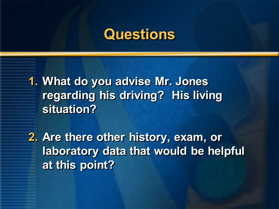 Questions 1.What do you advise Mr. Jones regarding his driving.