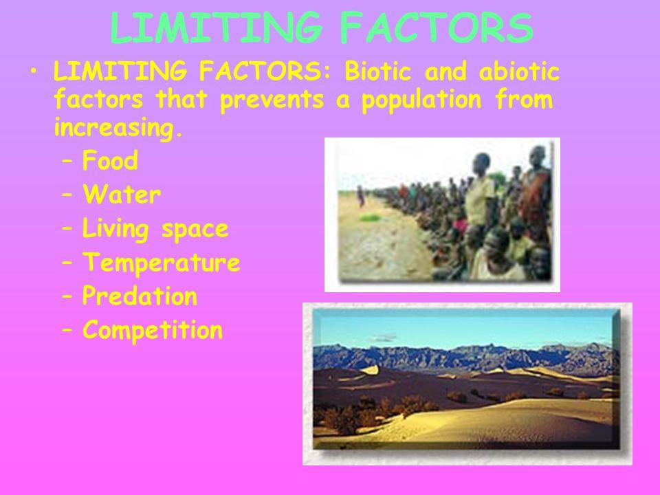 LIMITING FACTORS LIMITING FACTORS: Biotic and abiotic factors that prevents a population from increasing.