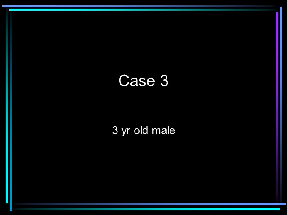 Case 3 3 yr old male