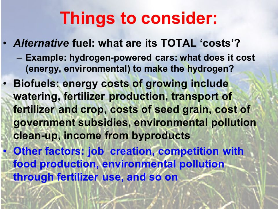 Things to consider: Alternative fuel: what are its TOTAL 'costs'.