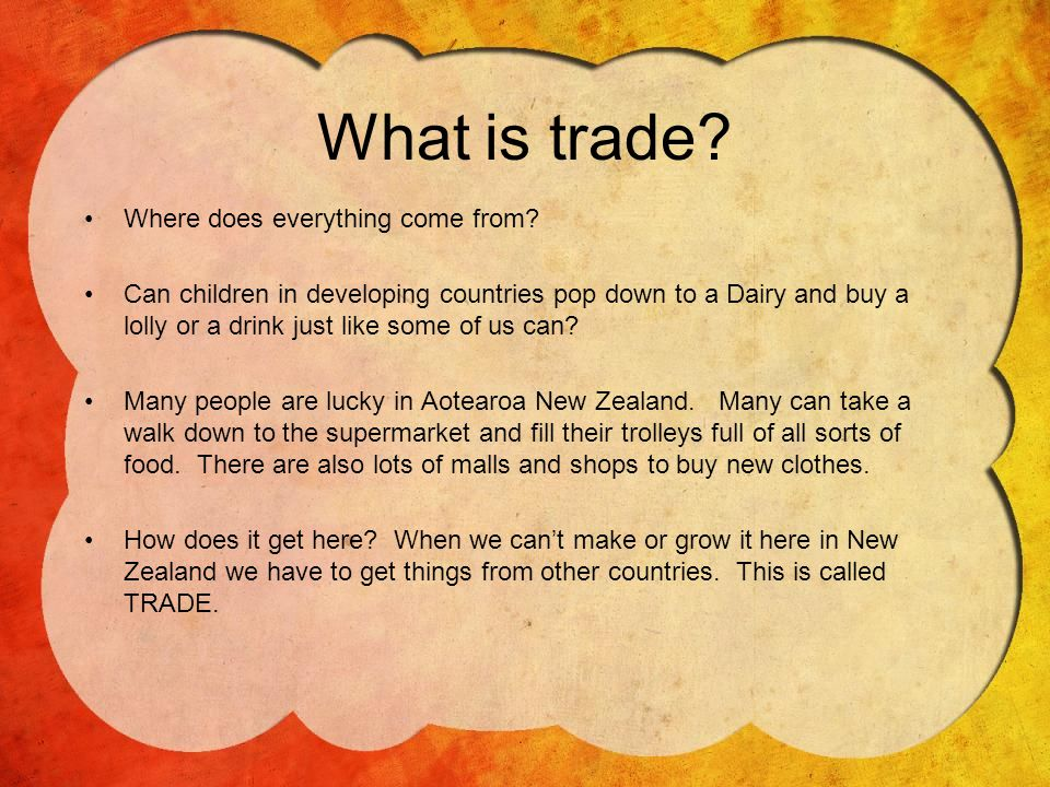 What is trade.Where does everything come from.