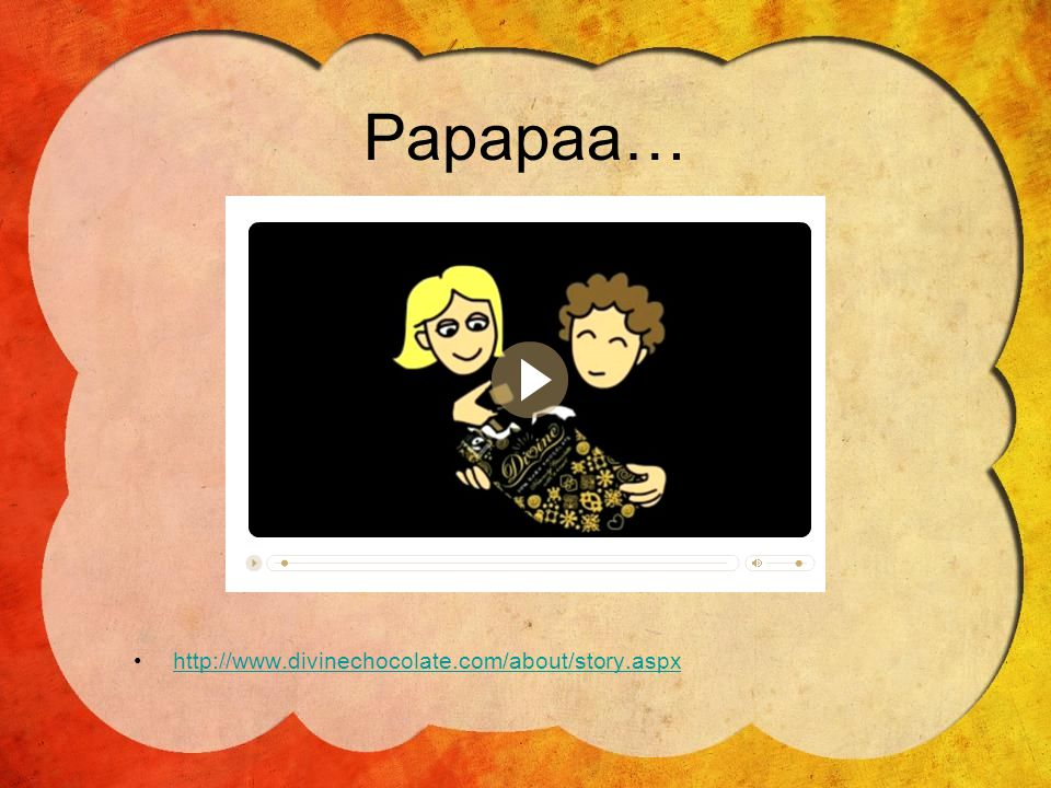 Papapaa… http://www.divinechocolate.com/about/story.aspx