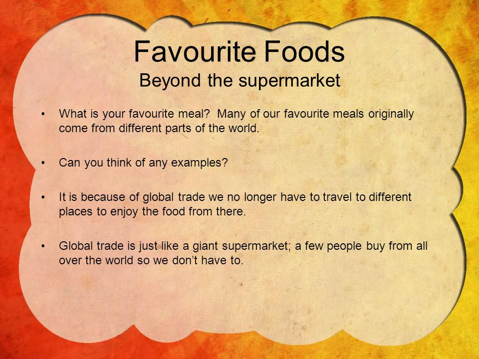 Favourite Foods Beyond the supermarket What is your favourite meal.
