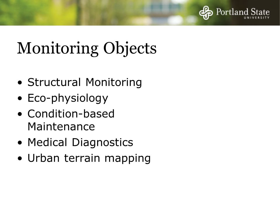 Monitoring Objects Structural Monitoring Eco-physiology Condition-based Maintenance Medical Diagnostics Urban terrain mapping