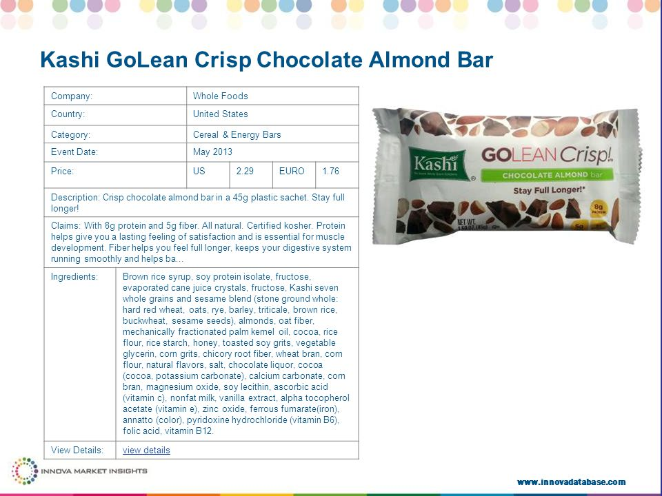www.innovadatabase.com Company:Whole Foods Country:United States Category:Cereal & Energy Bars Event Date:May 2013 Price:US2.29EURO1.76 Description: Crisp chocolate almond bar in a 45g plastic sachet.