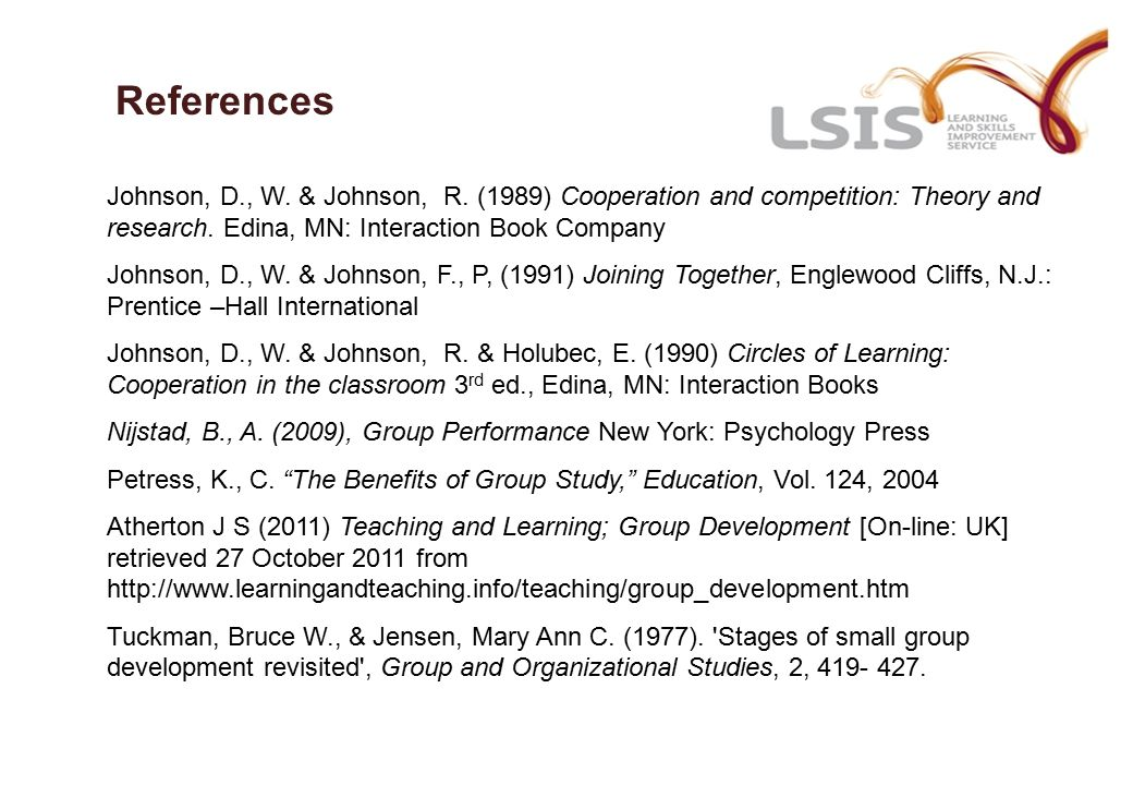 References Johnson, D., W. & Johnson, R. (1989) Cooperation and competition: Theory and research.