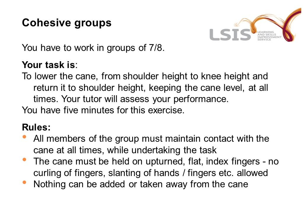 Cohesive groups You have to work in groups of 7/8.
