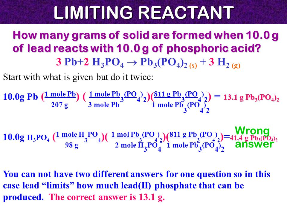 LIMITING REACTANT How many grams of solid are formed when 10.0 g of lead reacts with 10.0 g of phosphoric acid.