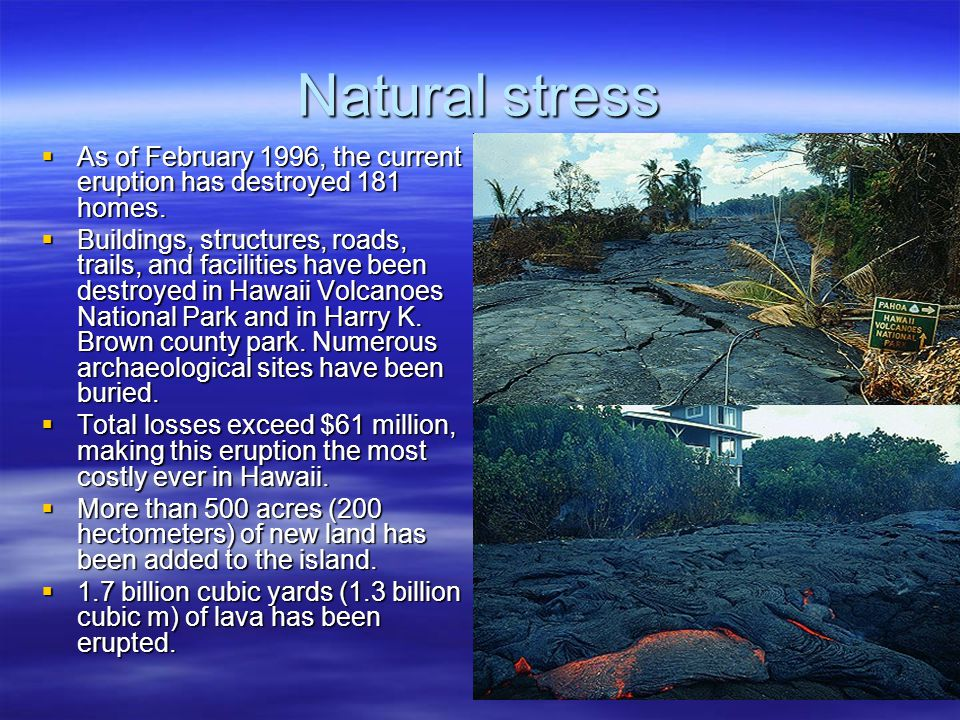 Natural stress  As of February 1996, the current eruption has destroyed 181 homes.