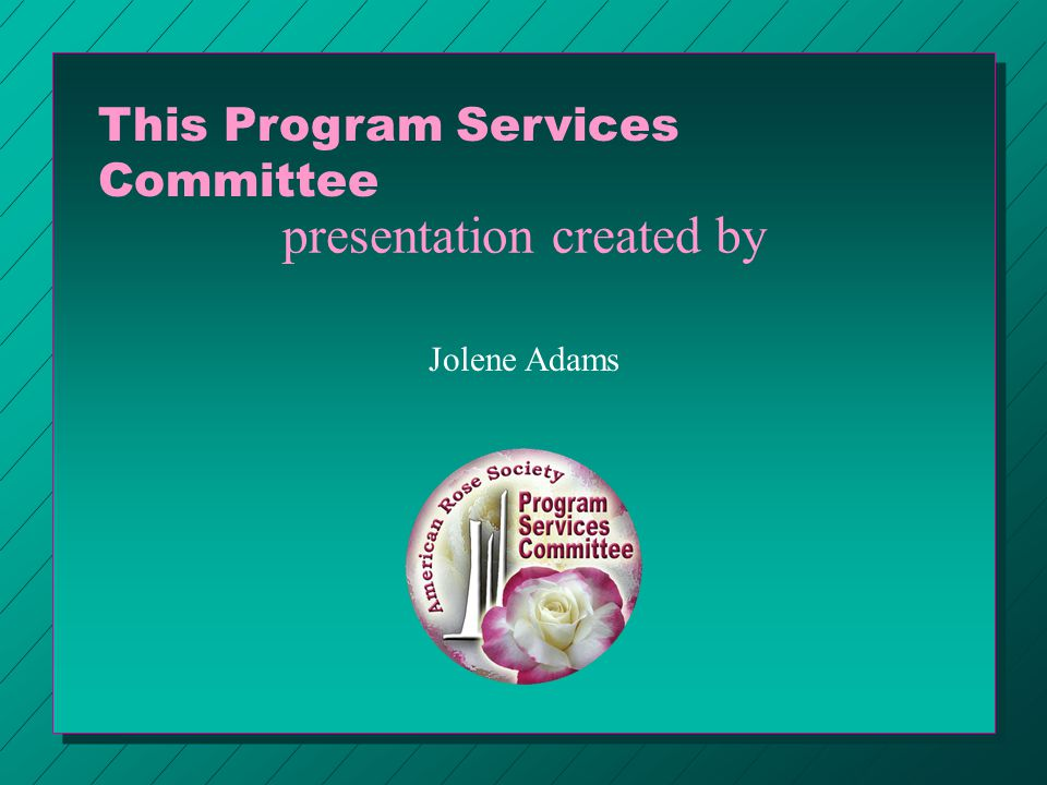 presentation created by Jolene Adams This Program Services Committee