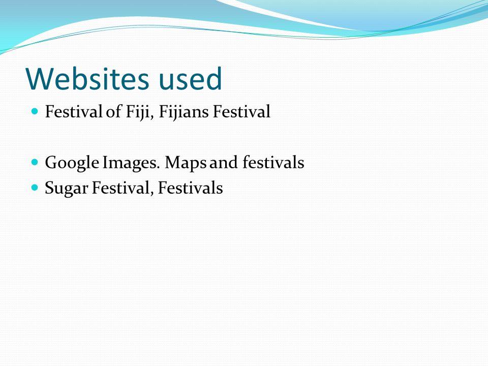 Websites used Festival of Fiji, Fijians Festival Google Images.