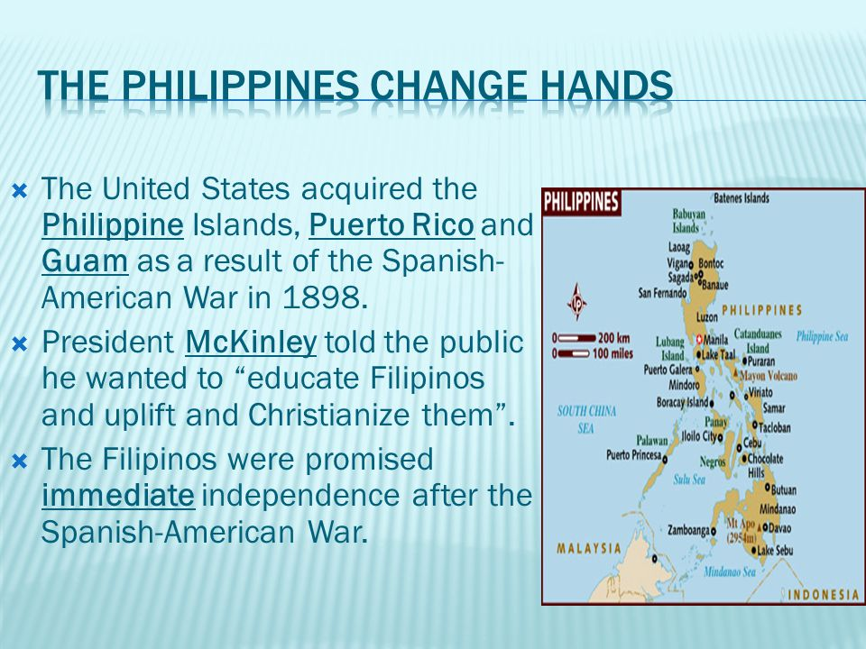  The United States acquired the Philippine Islands, Puerto Rico and Guam as a result of the Spanish- American War in 1898.
