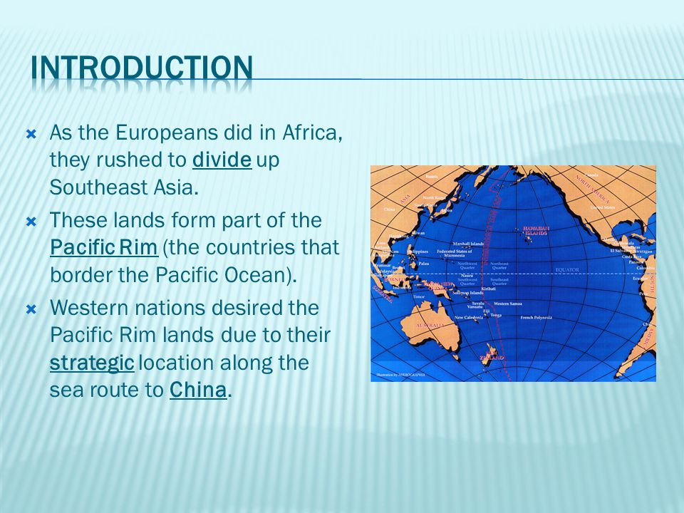  As the Europeans did in Africa, they rushed to divide up Southeast Asia.