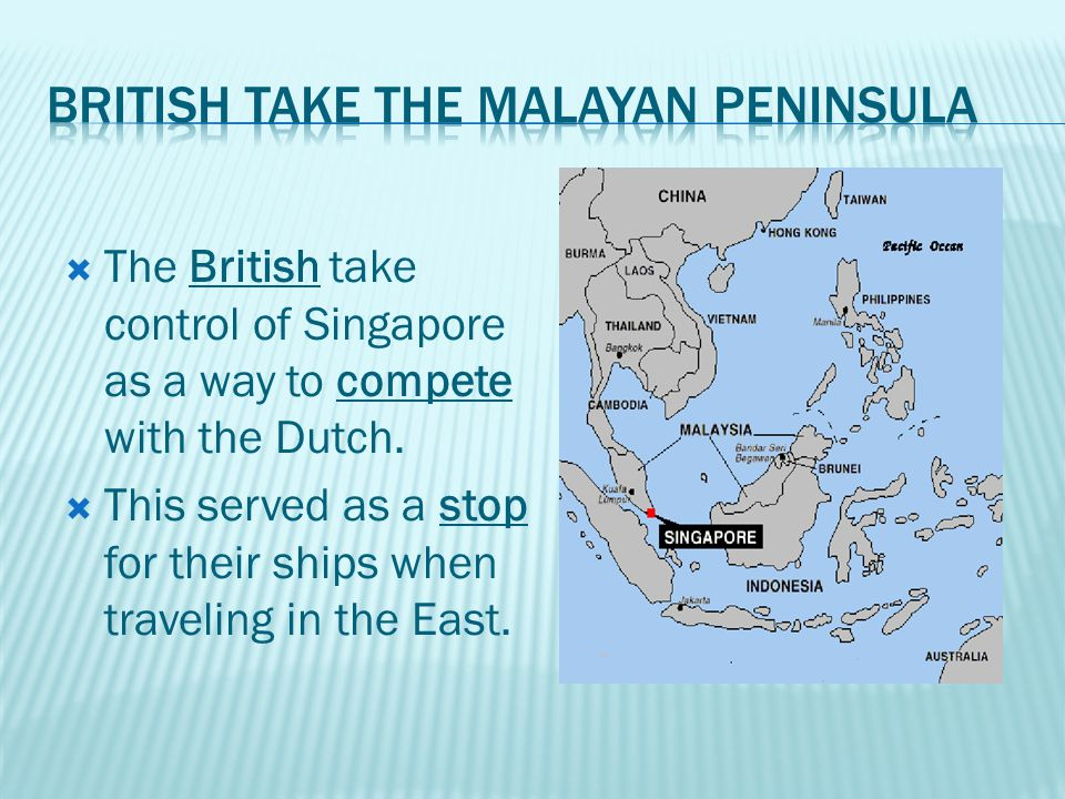  The British take control of Singapore as a way to compete with the Dutch.