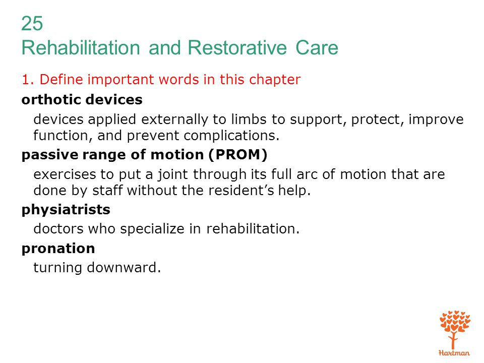 25 Rehabilitation and Restorative Care 1. Define important words in this chapter orthotic devices devices applied externally to limbs to support, prot