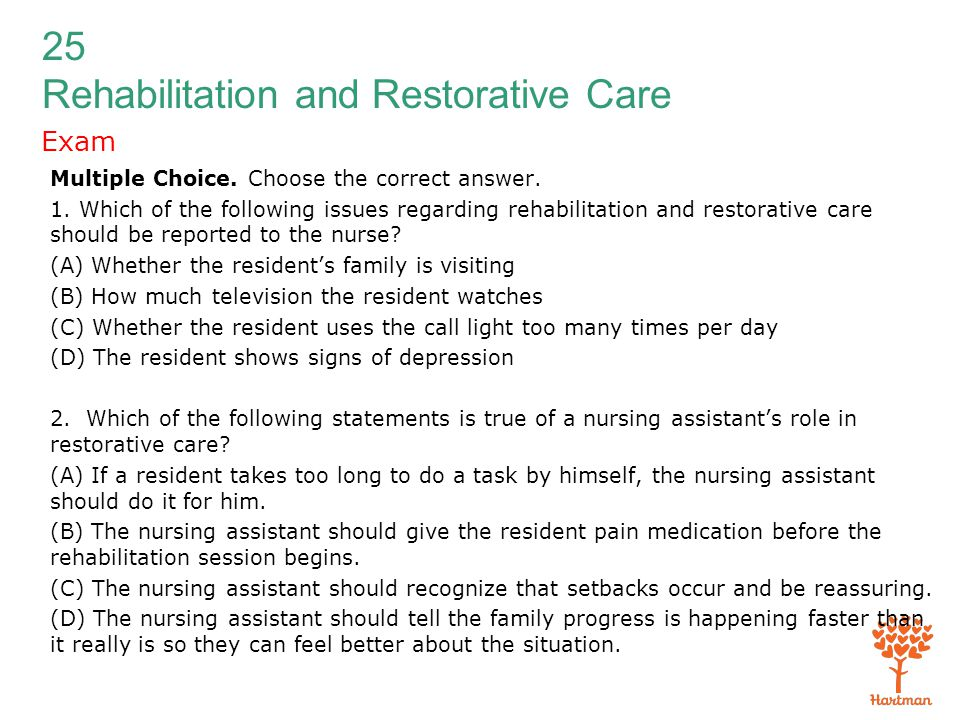 25 Rehabilitation and Restorative Care Exam Multiple Choice. Choose the correct answer. 1. Which of the following issues regarding rehabilitation and
