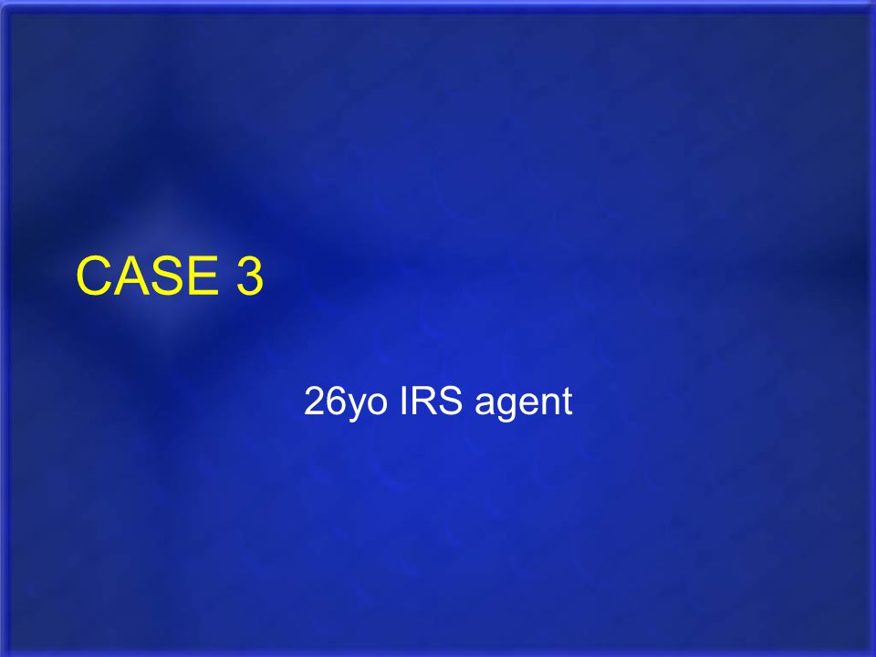 CASE 3 26yo IRS agent