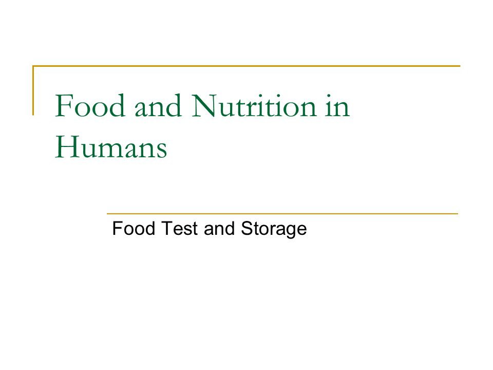 Food and Nutrition in Humans Food Test and Storage