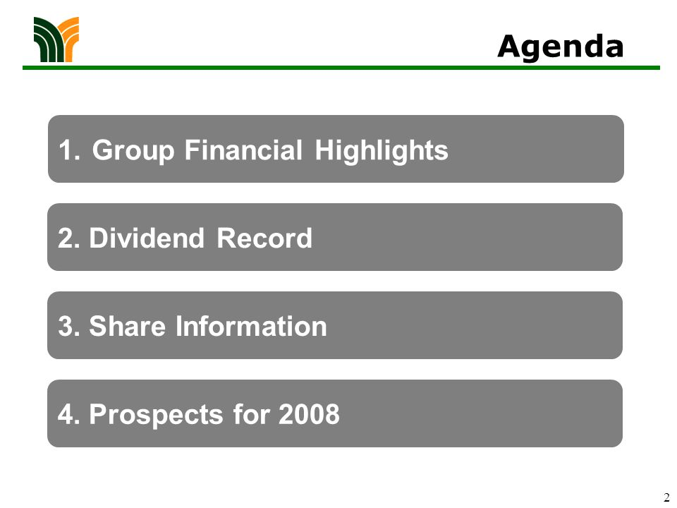 2 Agenda 1.Group Financial Highlights 3. Share Information 4. Prospects for 2008 2. Dividend Record