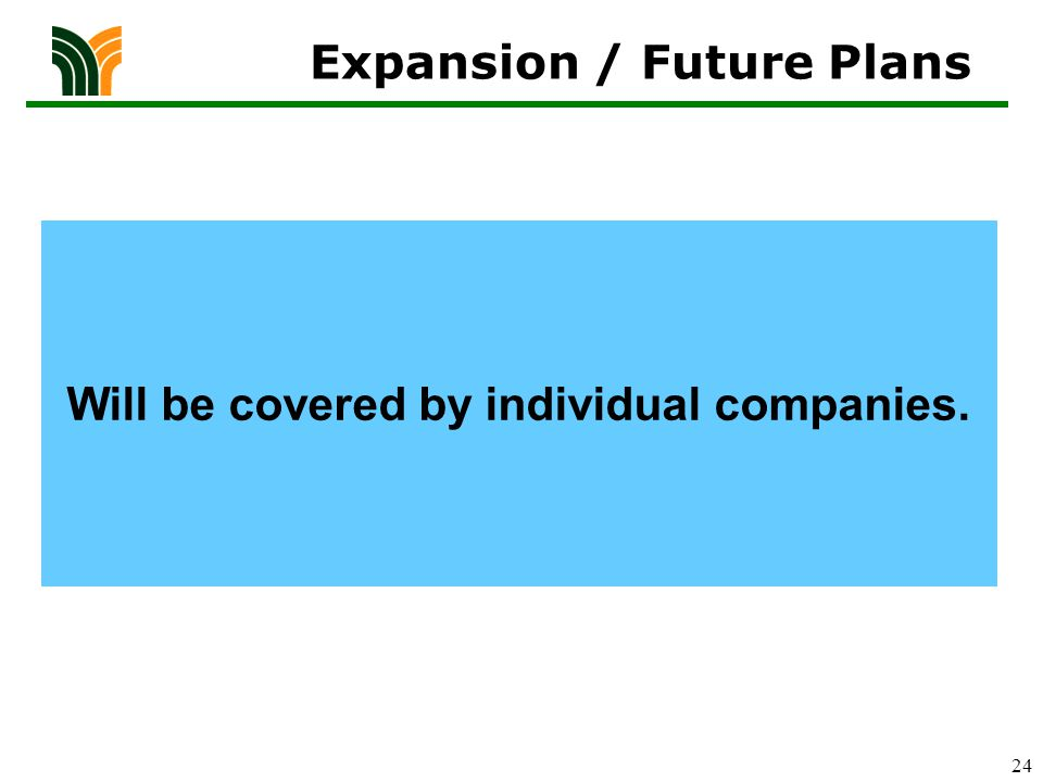 24 Will be covered by individual companies. Expansion / Future Plans