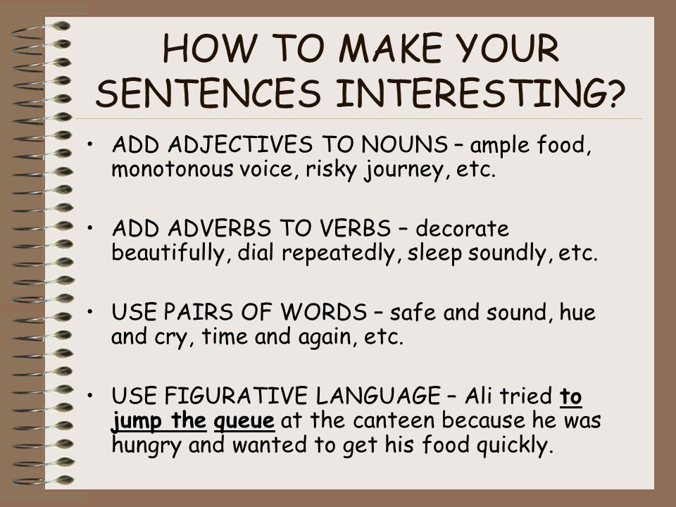 HOW TO MAKE YOUR SENTENCES INTERESTING.