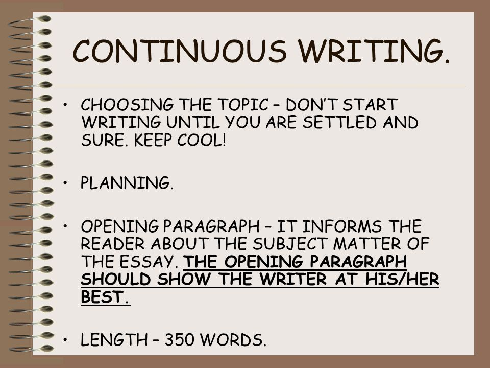 CONTINUOUS WRITING. CHOOSING THE TOPIC – DON'T START WRITING UNTIL YOU ARE SETTLED AND SURE.