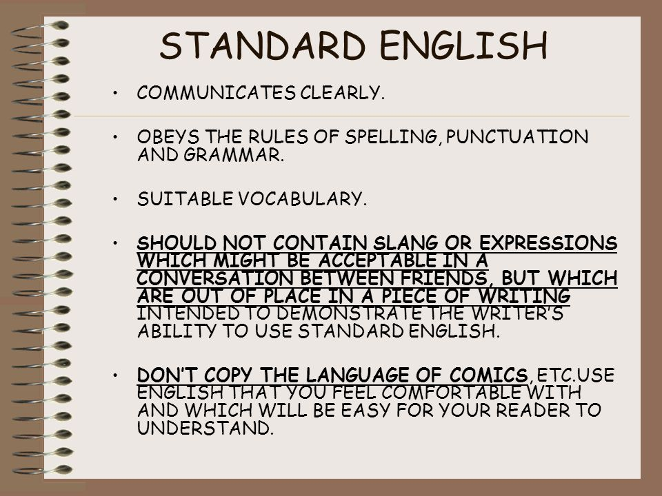 STANDARD ENGLISH COMMUNICATES CLEARLY. OBEYS THE RULES OF SPELLING, PUNCTUATION AND GRAMMAR.