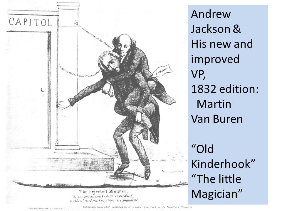 Andrew Jackson & His new and improved VP, 1832 edition: Martin Van Buren Old Kinderhook The little Magician