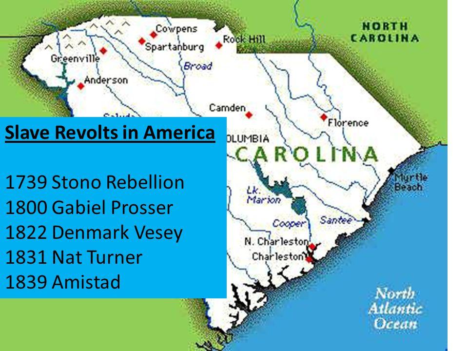 Slave Revolts in America 1739 Stono Rebellion 1800 Gabiel Prosser 1822 Denmark Vesey 1831 Nat Turner 1839 Amistad