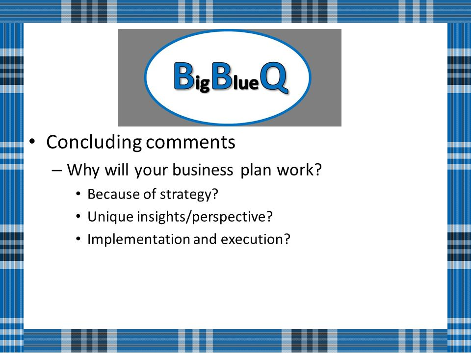 Concluding comments – Why will your business plan work.
