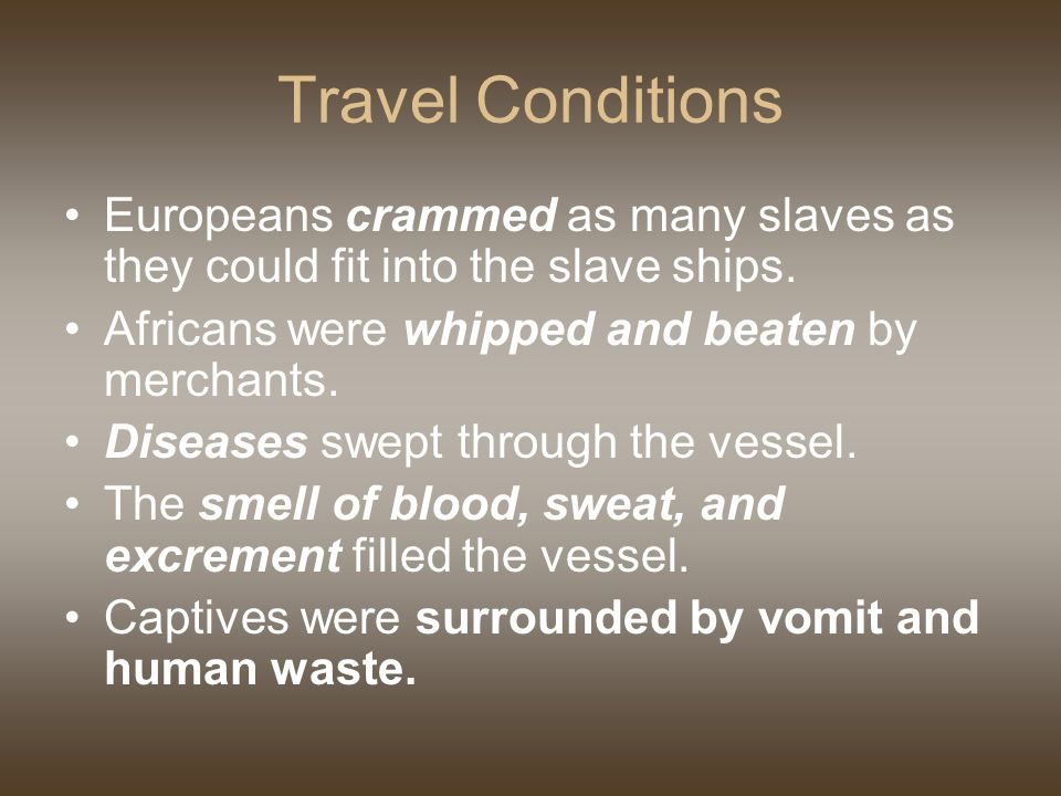 Travel Conditions Europeans crammed as many slaves as they could fit into the slave ships.