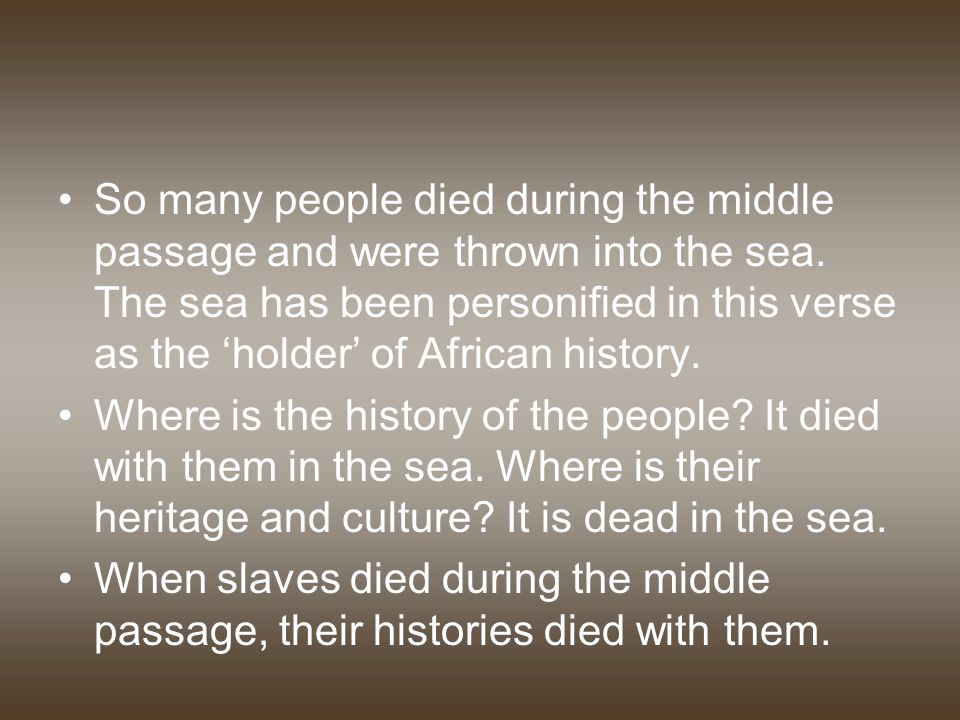 So many people died during the middle passage and were thrown into the sea.
