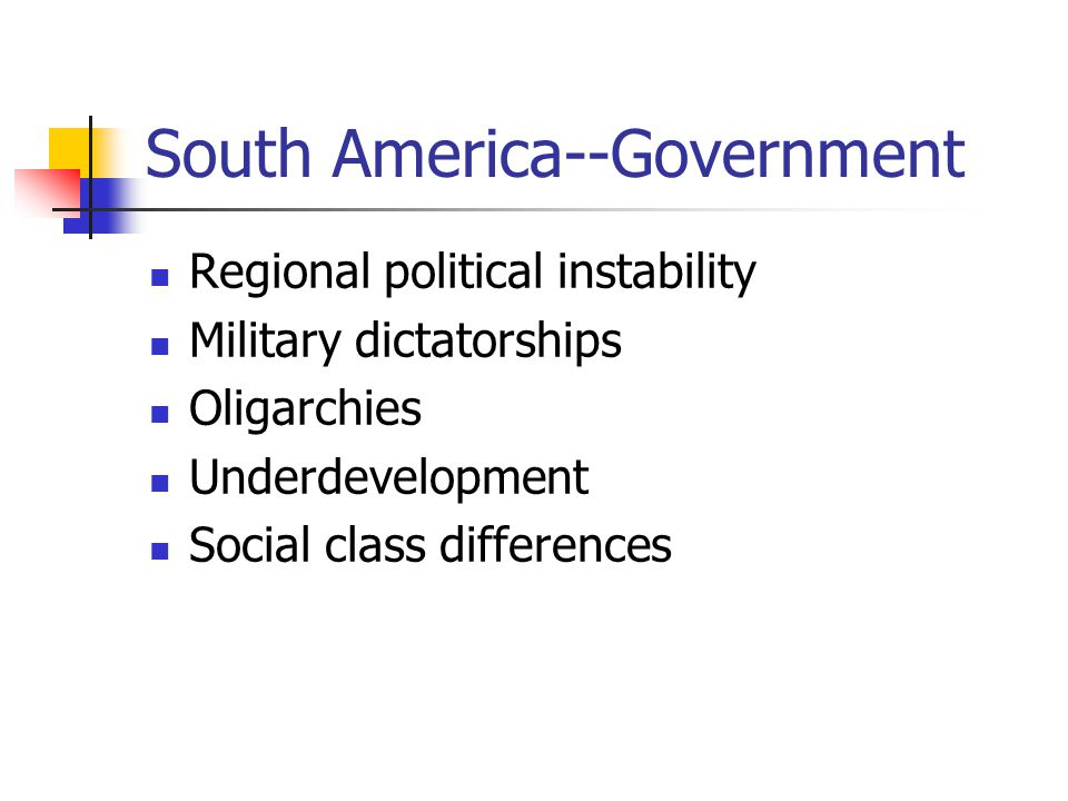South America--Government Regional political instability Military dictatorships Oligarchies Underdevelopment Social class differences