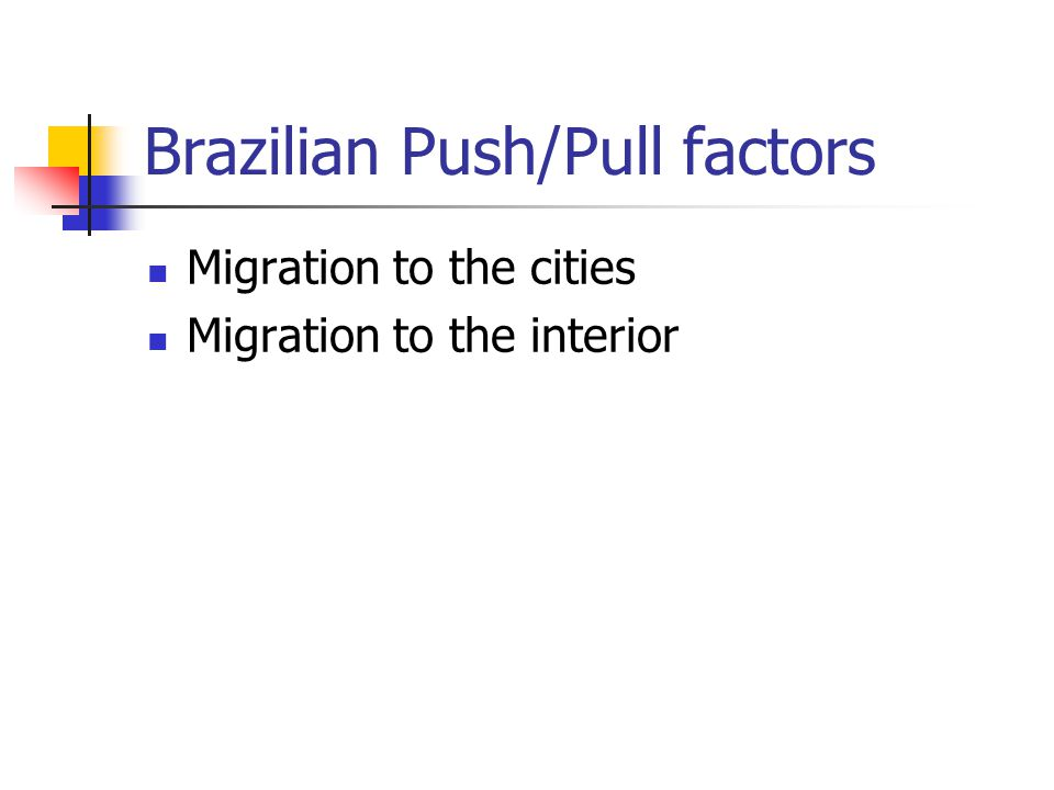 Brazilian Push/Pull factors Migration to the cities Migration to the interior