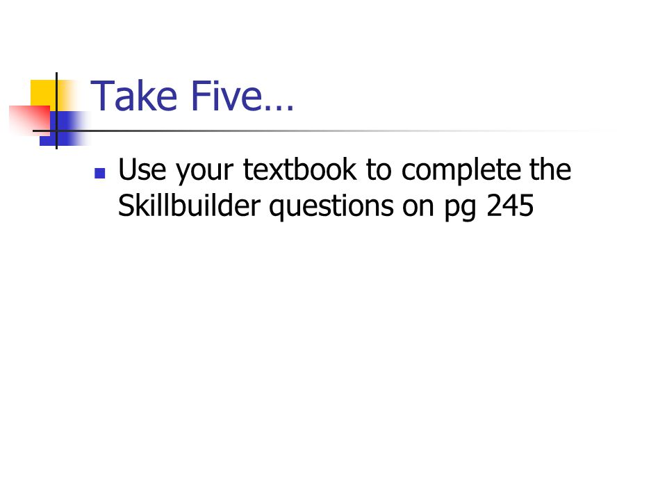 Take Five… Use your textbook to complete the Skillbuilder questions on pg 245
