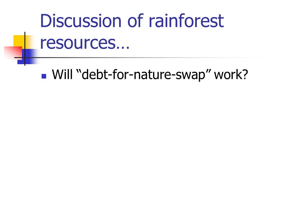 Discussion of rainforest resources… Will debt-for-nature-swap work?
