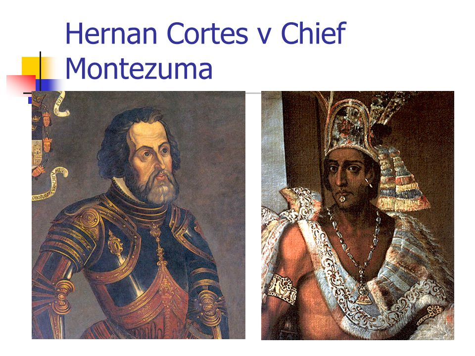 Hernan Cortes v Chief Montezuma