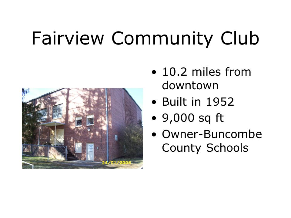 Fairview Community Club 10.2 miles from downtown Built in 1952 9,000 sq ft Owner-Buncombe County Schools