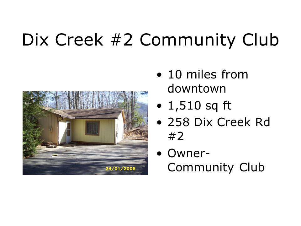 Dix Creek #2 Community Club 10 miles from downtown 1,510 sq ft 258 Dix Creek Rd #2 Owner- Community Club