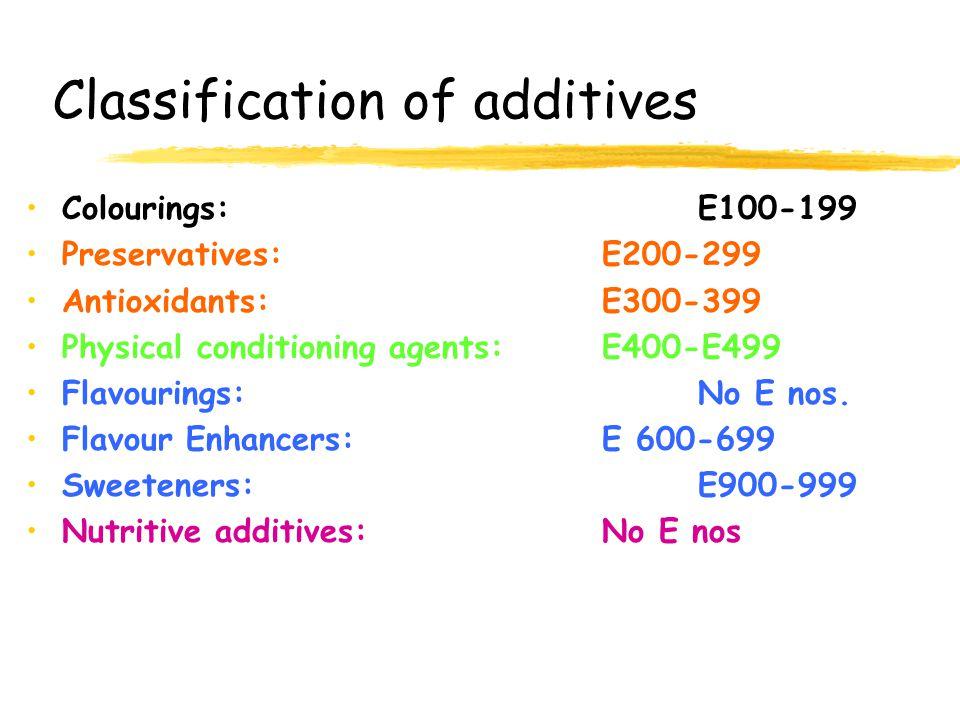 Classification of additives Colourings: E100-199 Preservatives: E200-299 Antioxidants: E300-399 Physical conditioning agents: E400-E499 Flavourings: No E nos.