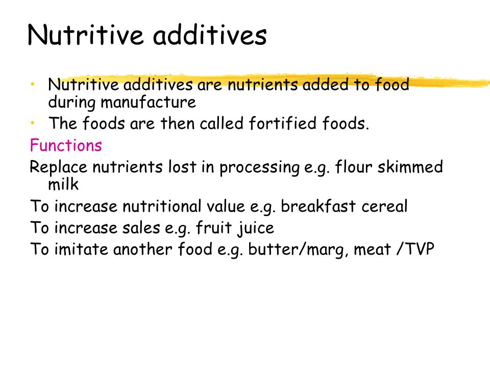 Nutritive additives Nutritive additives are nutrients added to food during manufacture The foods are then called fortified foods.