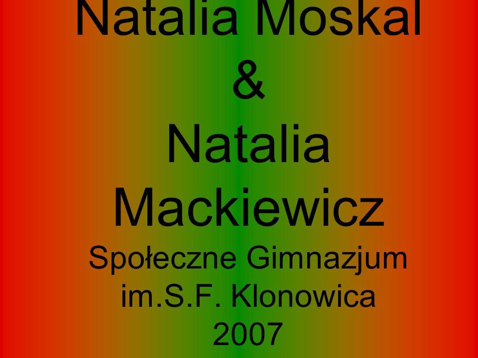 Natalia Moskal & Natalia Mackiewicz Społeczne Gimnazjum im.S.F. Klonowica 2007